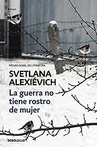 La guerra no tiene rostro de mujer par Svetlana Aleksiévich