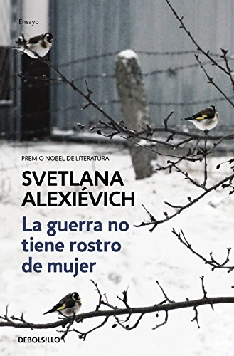 La Guerra No Tiene Rostro de Mujer/The Unwomanly Face of War: An Oral History of Women in World War II por Svetlana Alexievich
