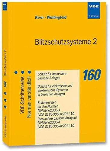 Blitzschutzsysteme 2: Schutz für besondere bauliche Anlagen - Schutz für elektrische und elektronische Systeme in baulichen Anlagen - Erläuterungen zu ... (VDE-Schriftenreihe - Normen verständlich)