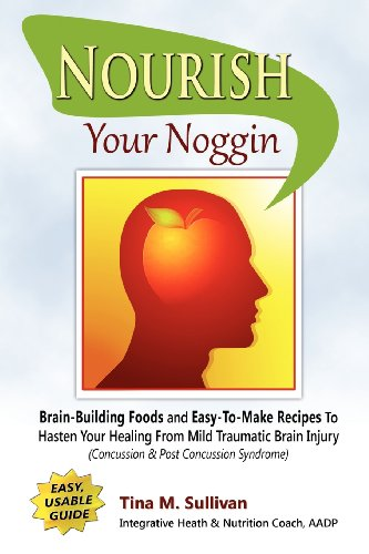 nourish-your-noggin-brain-building-foods-easy-to-make-recipes-to-hasten-your-healing-from-mild-traum