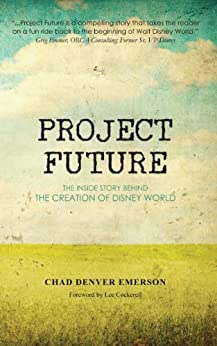 Project Future: The Inside Story Behind the Creation of Disney World (English Edition) par [Emerson, Chad Denver]