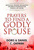 Prayers to Find a Godly Spouse: Meditations, Prophetic Declarations and Biblical Foundation for Finding a Life Partner