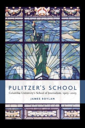 Pulitzer's School: Columbia University's School of Journalism, 1903-2003