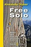 Free Solo: Klettern ohne Sicherung und ohne Grenzen - Alexander Huber