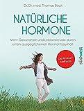 Natürliche Hormone: Mehr Gesundheit und Lebensfreude durch einen ausgeglichenen Hormonhaushalt. Die Rimkus-Methode