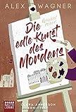 'Die edle Kunst des Mordens: Clara Annerson ermittelt. Kriminalroman' von Alex Wagner