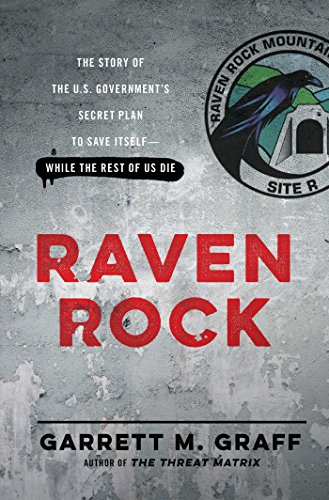 Raven Rock: The Story of the U.S. Government's Secret Plan to Save Itself--While the Rest of Us Die por Garrett M Graff