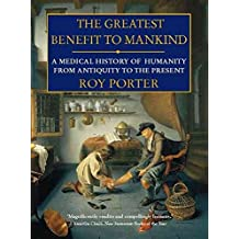 [(The Greatest Benefit to Mankind : A Medical History of Humanity)] [By (author) Roy Porter] published on (February, 1999)