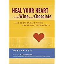 Heal Your Heart with Wine and Chocolate: ...and 99 Other Ways Women Can Protect Their Hearts by Debora Yost (2005-12-01)