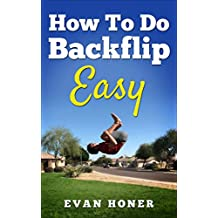 How To Do A Backflip Easy: Learning A Backflip On The Trampoline And On Ground Easy (English Edition)