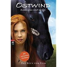 Ostwind - Zusammen sind wir frei: Das Buch zum Film (Die Ostwind-Reihe, Band 1)
