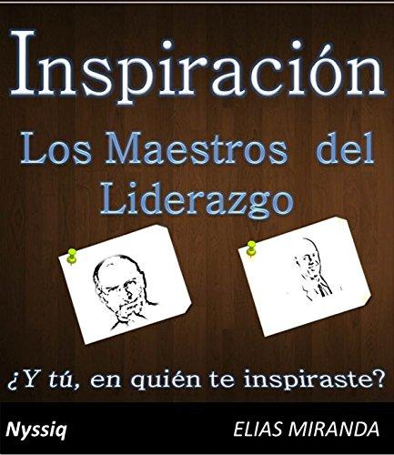 Inspiración - Los Maestros del Líderazgo: Los Maestros del Líderazgo por Elias Miranda