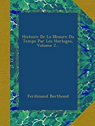 Histoire De La Mesure Du Temps Par Les Horloges, Volume 2...