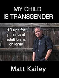 My Child is Transgender: 10 Tips for Parents of Adult Trans Children (10 Trans Tips) (English Edition)