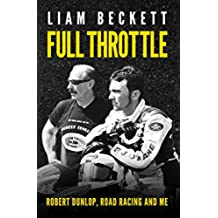 Full Throttle: Robert Dunlop, road racing and me