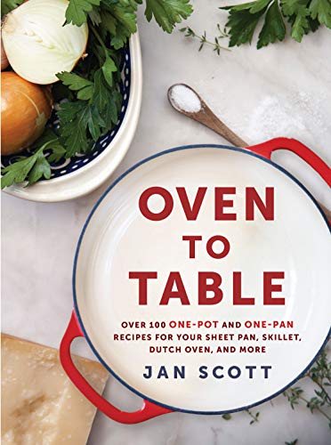 Oven to Table: Over 100 One-Pot and One-Pan Recipes for Your Sheet Pan, Skillet, Dutch Oven, and More Cast Iron Soup Pot