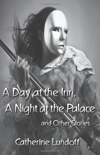 a-day-at-the-inn-a-night-at-the-palace-and-other-stories-by-catherine-lundoff-2011-10-09