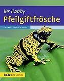 Pfeilgiftfrösche - Gerti Keller, Eva-Grit Schneider