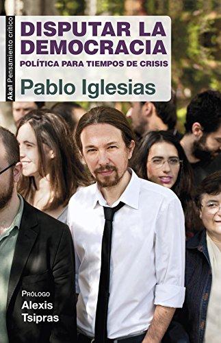 Disputar la Democracia (Pensamiento crítico) por Pablo Iglesias