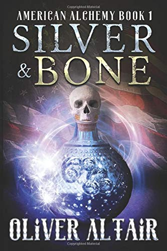 Silver & Bone (American Alchemy, Band 1)