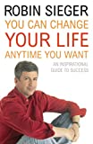 You Can Change Your Life... Any Time You Want