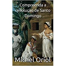 Compreenda a revolução de Santo Domingo (Portuguese Edition)