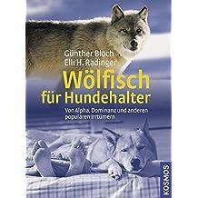 Wölfisch für Hundehalter: Von Alpha, Dominanz und anderen populären Irrtümern