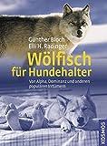Wölfisch für Hundehalter: Von Alpha, Dominanz und anderen populären Irrtümern - Günther Bloch