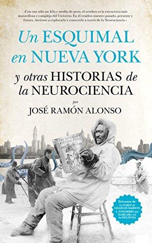 Un esquimal en Nueva York y otras historias de la neurociencia (Divulgación científica) por José Ramón Alonso Peña