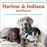 Harlow & Indiana (and Reese): A True Story About Best Friends...and Siblings Too!