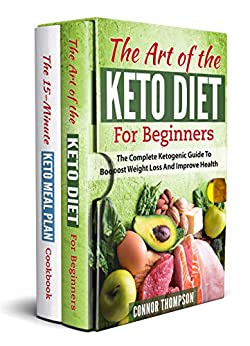 The Complete Keto Diet Cooking Guide For Beginners: Includes The Art Of The Keto Diet For Beginners & The 15-Minute Keto Meal Plan Cookbook (English Edition) di [Thompson, Connor]