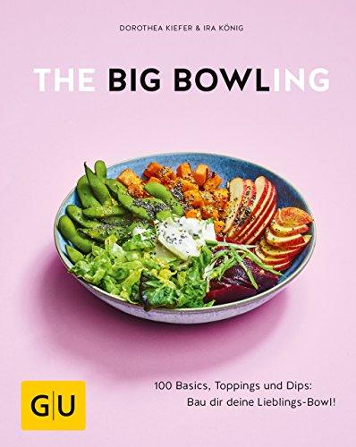 The Big Bowling: 100 Basics, Toppings und Dips: Bau dir deine Lieblings-Bowl! (GU Themenkochbuch) -