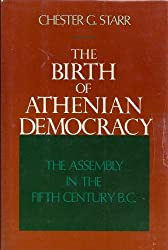 The Birth of Athenian Democracy: The Assembly in the Fifth Century B.C. by Chester G. Starr (1991-01-17)