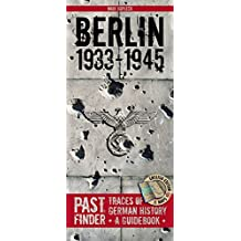 Past Finder: Berlin 1933 - 1945: Traces of German History - A Guidebook