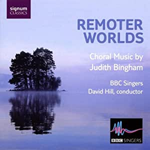 Judith Bingham: Remoter Worlds (The BBC Singers)
