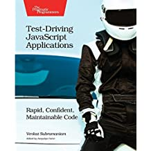 Test-Driving JavaScript Applications: Rapid, Confident, Maintainable Code by Venkat Subramaniam (2016-10-17)