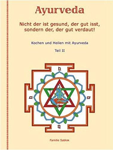, der gut isst, sondern der, der gut verdaut!: Kochen und Heilen mit Ayurveda, Teil II (Kürbis-gebet)