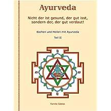 Nicht der ist gesund, der gut isst, sondern der, der gut verdaut!: Kochen und Heilen mit Ayurveda, Teil II