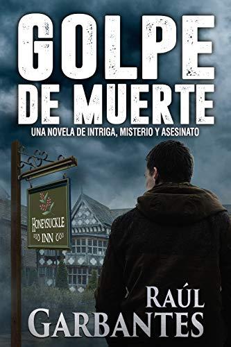 Golpe de Muerte: Una novela de intriga, misterio y asesinato por Raúl Garbantes