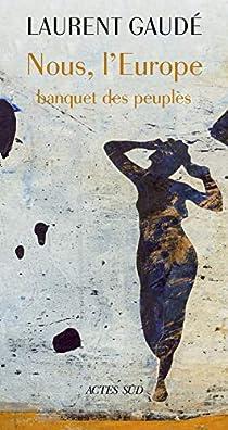 Nous, l'Europe : Banquet des peuples par Gaudé