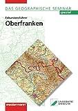 Exkursionsführer Oberfranken: 1. Auflage 2007 (Das Geographische Seminar, Band 25) - Jörg Maier