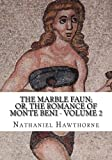 The Marble Faun; Or, The Romance of Monte Beni - Volume 2