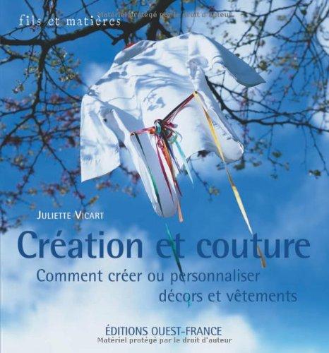 Création et couture : Comment créer ou personnaliser décors et vêtements par Juliette Vicart