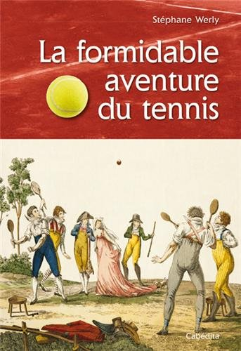 FORMIDABLE AVENTURE DU TENNIS par STEPHANE WERLY