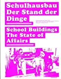 Schulhausbau. Der Stand der Dinge / School Buildings. The State of Affairs: Der Schweizer Beitrag im internationalen Kontext / The Swiss Contribution in an International Context