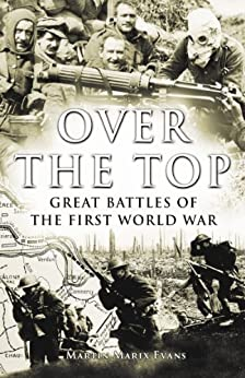 Over the Top: Great Battles of the First World War by [Evans, Martin Marix]