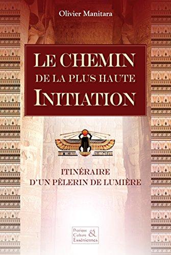 Le Chemin de la plus haute Initiation: Itinéraire d'un pèlerin de lumière (Pratiques & cultures esséniennes) par Olivier Manitara