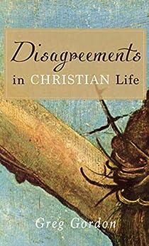 Disagreements in Christian Life (English Edition) par [Gordon, Greg]