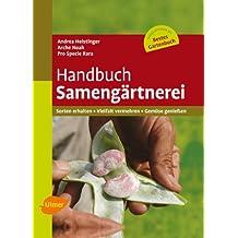 Handbuch Samengärtnerei: Sorten erhalten, Vielfalt vermehren, Gemüse genießen