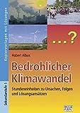 Bedrohlicher Klimawandel: Stundeneinheiten zu Ursachen, Folgen und Lösungsansätzen - Hubert Albus